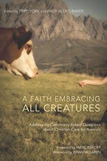 A Faith Embracing All Creatures: Addressing Commonly Asked Questions about Christian Care for Animals (The Peaceable Kingdom Series Book 2)
