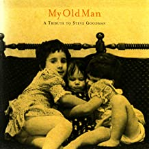My Old Man: A Tribute To Steve Goodman