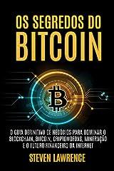 Os Segredos Do Bitcoin: O Guia Definitivo De Negócios Para Dominar O Blockchain, Bitcoin, Criptomoedas, Mineração E O Futuro Financeiro Da Internet eBook Kindle