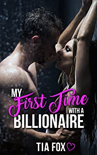 My First Time with a Billionaire: A Billionaire/First Time Erotica Story