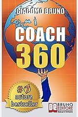 COACH 360. Strategie Avanzate per il Personal Coach, lo Sport Coach, il Financial Coaching: Coaching skills in italiano per la crescita personale, aziendale e sportiva Formato Kindle