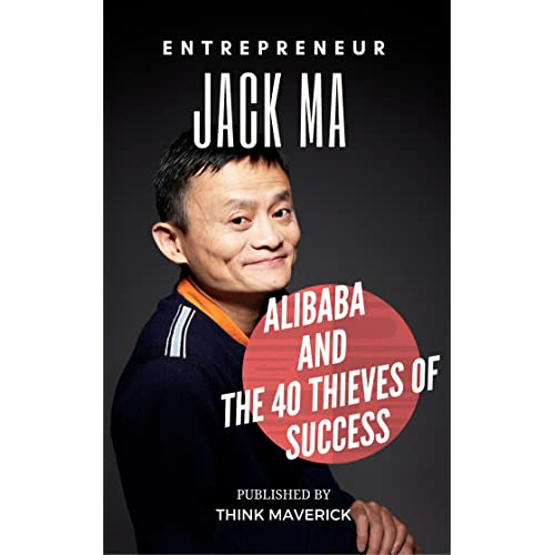 Entrepreneur: Jack Ma, Alibaba and the 40 Thieves of Success (Entrepreneurship Guide Book 2)