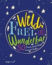 Wild, frei und wunderbar: 50 Frauen, die die Welt verändert haben (German Edition)