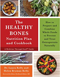 The Healthy Bones Nutrition Plan and Cookbook: How to Prepare and Combine Whole Foods to Prevent and Treat Osteoporosis Na...