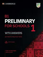 Cambridge English. B1 Preliminary for Schools 1. With Answers and Audio. Authentic Practice Tests. For the Revised 2020 Exam