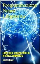 Guida Definitiva alla PNL - Aumentare la Fiducia - Raggiungere il Successo - Massimizzare il Potenziale: L'Arte dell' Essere Felici in Maniera Immotivata (Italian Edition)