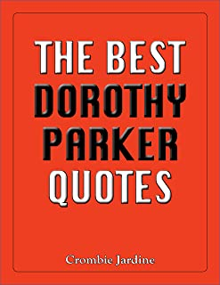 The Best Dorothy Parker Quotes (The Best Quotes Book 13)