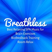 Breathless - Best Relaxing SPA Music for Brain Exercises Biofeedback Training Room Relax with Nature Instrumental New Age Sounds