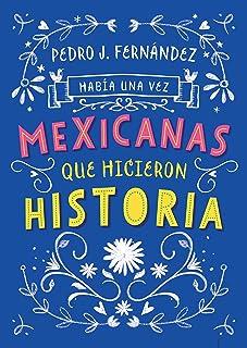 Había una vez...mexicanas que hicieron historia / Once Upon a Time... Mexican Women Who Made History