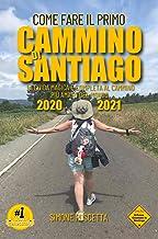 Scaricare Libri Come fare il Primo cammino di Santiago: Finalmente la guida 2020-2021 al Cammino di Santiago: completa, semplice, aggiornata, completa, emozionante. (Cammina Con Me Vol. 1) PDF
