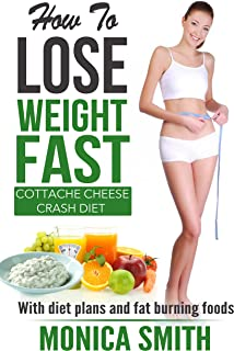 How to lose weight fast - Cottage Cheese Crash Diet: With diet plans and fat burning foods