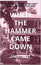 When the Hammer Came Down: The Murder of the Bryan Harvey Family and a Meditation on Fame, the Music Industry, and the American Dream