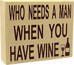 JennyGems Who Needs A Man When You Have Wine - Divorce Party - Single Life - Man Haters - Funny Photo Prop Quotes Signage - She Shed Sign - Wine Quotes - Funny Signs - Shelf Knick Knacks