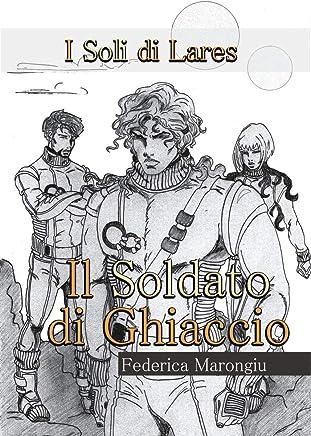 Il Soldato di Ghiaccio (I Soli di Lares Vol. 1)