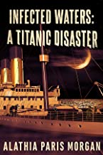 Infected Waters: A Titanic Disaster (Infected History Series Book 1)