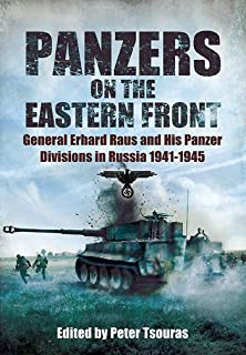 Panzers on the Eastern Front: General Erhard Raus and His Panzer Divisions in Russia 1941 - 1945