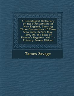A Genealogical Dictionary of the First Settlers of New England, Showing Three Generations of Those Who Came Before May, 16...