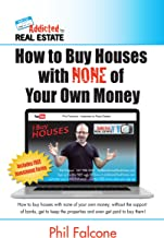 How to Buy Houses with NONE of Your Own Money: Buy houses without banks, get to keep the properties, and even get paid to buy them!