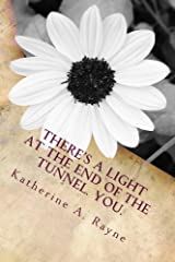 There's a Light at the End of the Tunnel. You. Kindle Edition