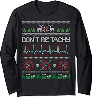 Nurse Christmas Don t Be Tachy Christmas Sweater shirt Long Sleeve T-Shirt