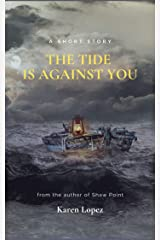 The Tide is Against You: A Short Story Kindle Edition