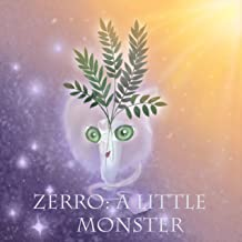 Zerro: a little monster: Meet Zerro: Bedtimes Story Fiction Children's Picture Book takes away the fear of dark and bed monsters, good for bed reading ... 3-8 years old full of kindness (Book 1)