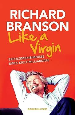 Like a Virgin: Erfolgsgeheimnisse eines Multimilliardärs (German Edition)