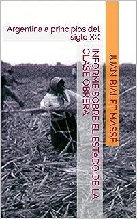 Informe sobre el estado de la clase obrera: Argentina a principios del siglo XX (La Historia desde Abajo nº 4) (Spanish Edition)