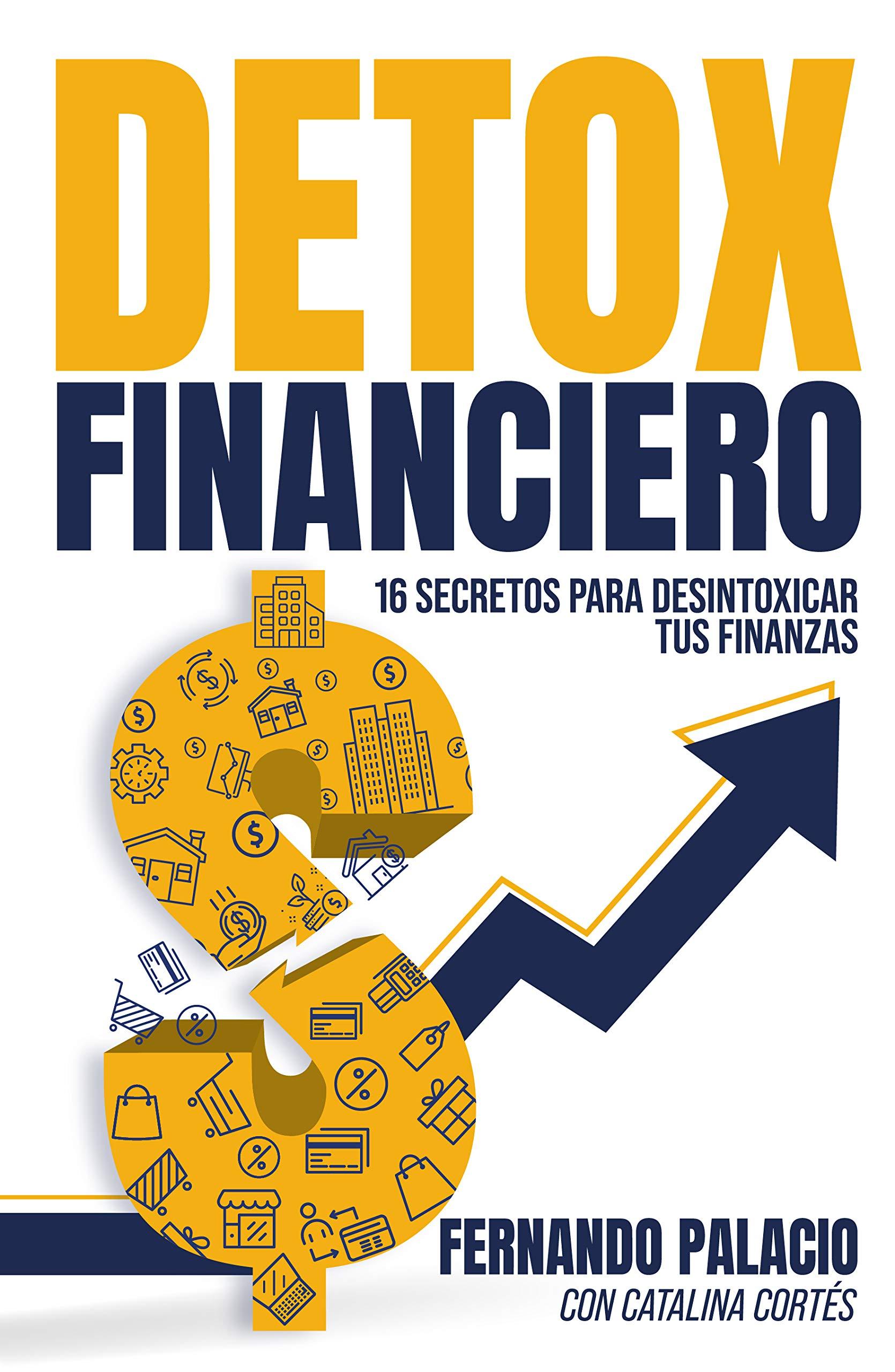 Detox financiero: 16 secretos para desintoxicar tus finanzas (Spanish Edition)