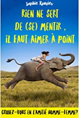 Rien ne sert de (se) mentir, il faut aimer à point: Une comédie romantique qui fait voyager de son canapé! Format Kindle