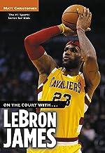 On the Court with...LeBron James (Matt Christopher Sports Bio Bookshelf)