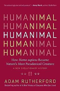 Humanimal: How Homo sapiens Became Nature's Most Paradoxical Creature―A New Evolutionary History