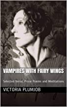 Vampires with Fairy Wings: Selected Verse, Prose Poems and Meditations