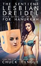 The Sentient Lesbian Dreidel Eats Gimel Of My Butt For Hanukkah