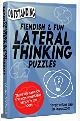 'Outstanding' Fiendish & Fun Lateral Thinking Puzzles: These will make you the most remarkable person in the room Kindle Edition