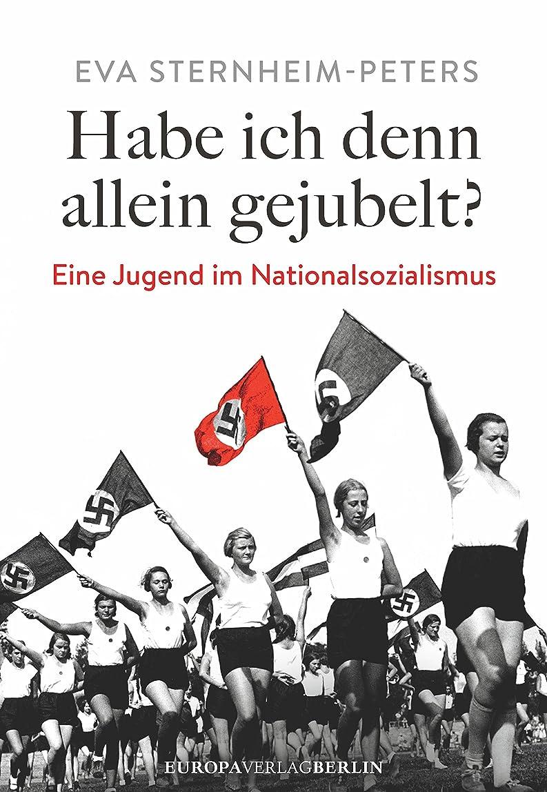 上流の武装解除感心するHabe ich denn allein gejubelt?: Eine Jugend im Nationalsozialismus (German Edition)