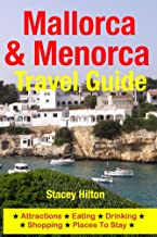 Mallorca & Menorca Travel Guide: Attractions, Eating, Drinking, Shopping & Places To Stay