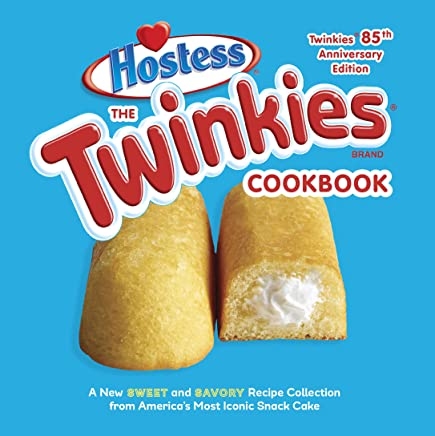 The Twinkies Cookbook, Twinkies 85th Anniversary Edition: A New Sweet and Savory Recipe Collection from America's Most Iconic Snack Cake (English Edition)