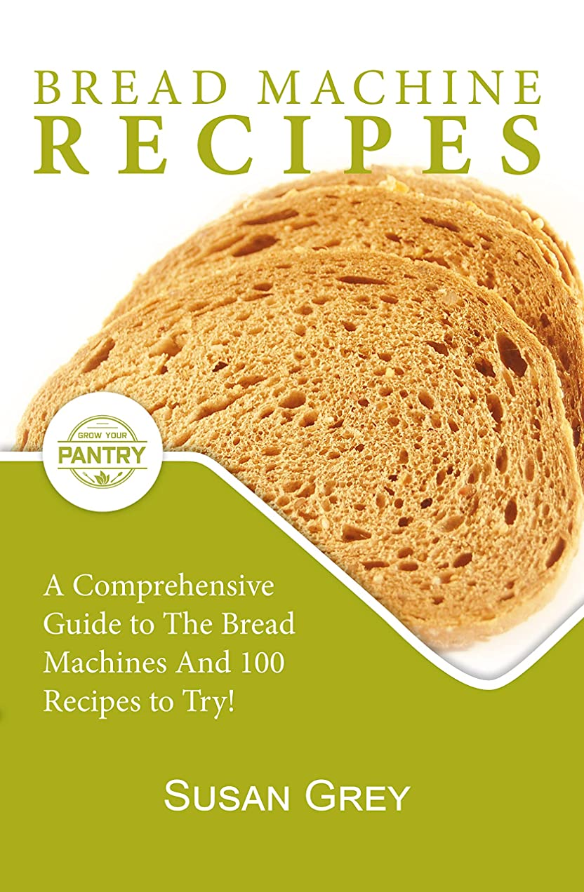 Bread Machine Recipes: The Quick And Easy Guide To Homemade Bread Machine Recipes (loafs, buns, gluten-free, nut bread, fruit bread, cheese bread, pizza ... and savoury bread too!) (English Edition)