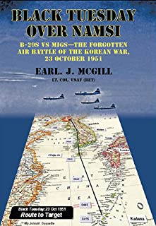 Black Tuesday Over Namsi: B-29s vs MIGs—The Forgotten Air Battle of the Korean War, 23 October 1951