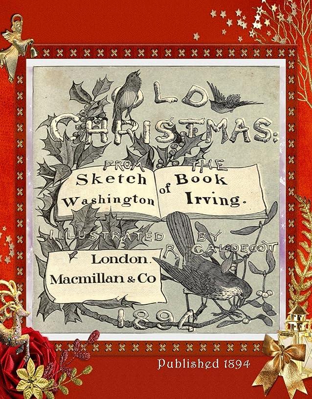 語ファーザーファージュ悲惨なOld Christmas : from the sketch book of Washington Irving by Irving, Washington. Published 1894 (History of Christmas 22) (English Edition)