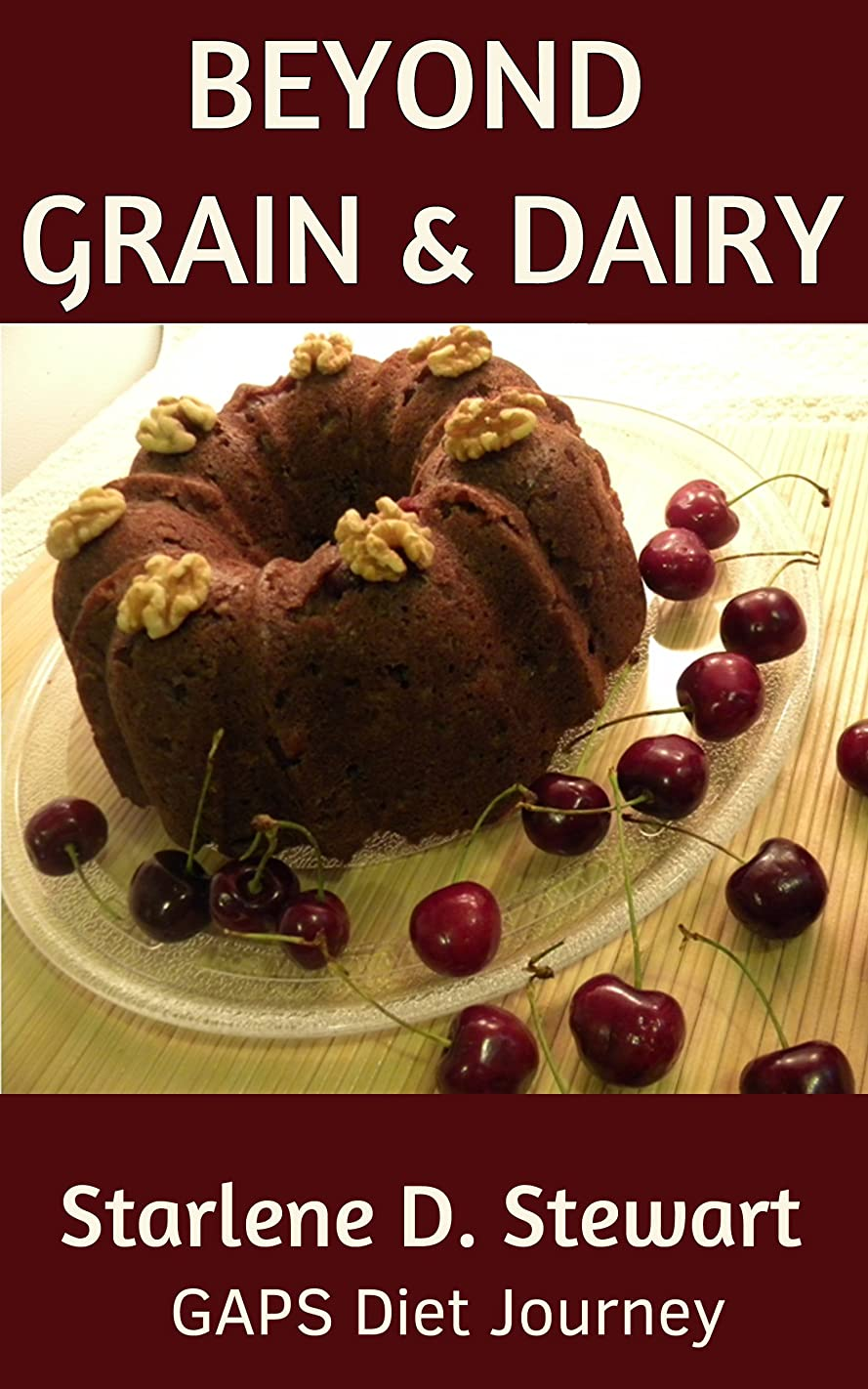 Beyond Grain & Dairy: Delicious nutritious real food grain-free, gluten-free, dairy-free recipes from main dishes to desserts (English Edition)