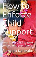 How to Enforce Child Support: How to get CSEA to work for you and your family (English Edition)