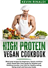 HIGH PROTEIN VEGAN COOKBOOK: Meal prep recipes for beginners. Sports nutrition plant-based diet. Easy guide for athletes and building muscles. Low carb ... smart & love your body (English Edition)