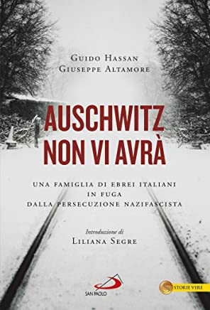Auschwitz non vi avrà: Una famiglia di ebrei italiani in fuga dalla persecuzione nazifascista