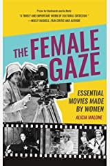 The Female Gaze: Essential Movies Made by Women Kindle Edition