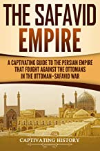 The Safavid Empire: A Captivating Guide to the Persian Empire That Fought Against the Ottomans in the Ottoman–Safavid War (English Edition)