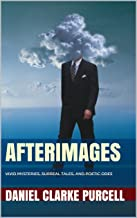 Afterimages: Vivid Mysteries, Surreal Tales, and Poetic Odes