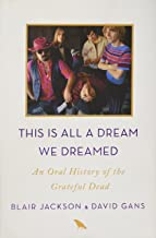 This Is All a Dream We Dreamed: An Oral History of the Grateful Dead