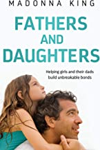 Fathers and Daughters: Helping girls and their dads build unbreakable bonds - from the bestselling author of Being 14